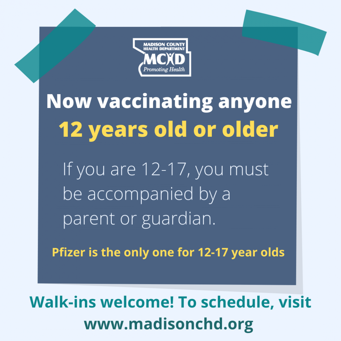 """Text on image says """"Now vaccinating anyone 12 years old or older. If you are 12-17, you must be accompanied by a parent or guardian. Pfizer is the only one for 12-17 year olds. Walk-ins welcome! To schedule, visit www.madisonchd.org"""""""